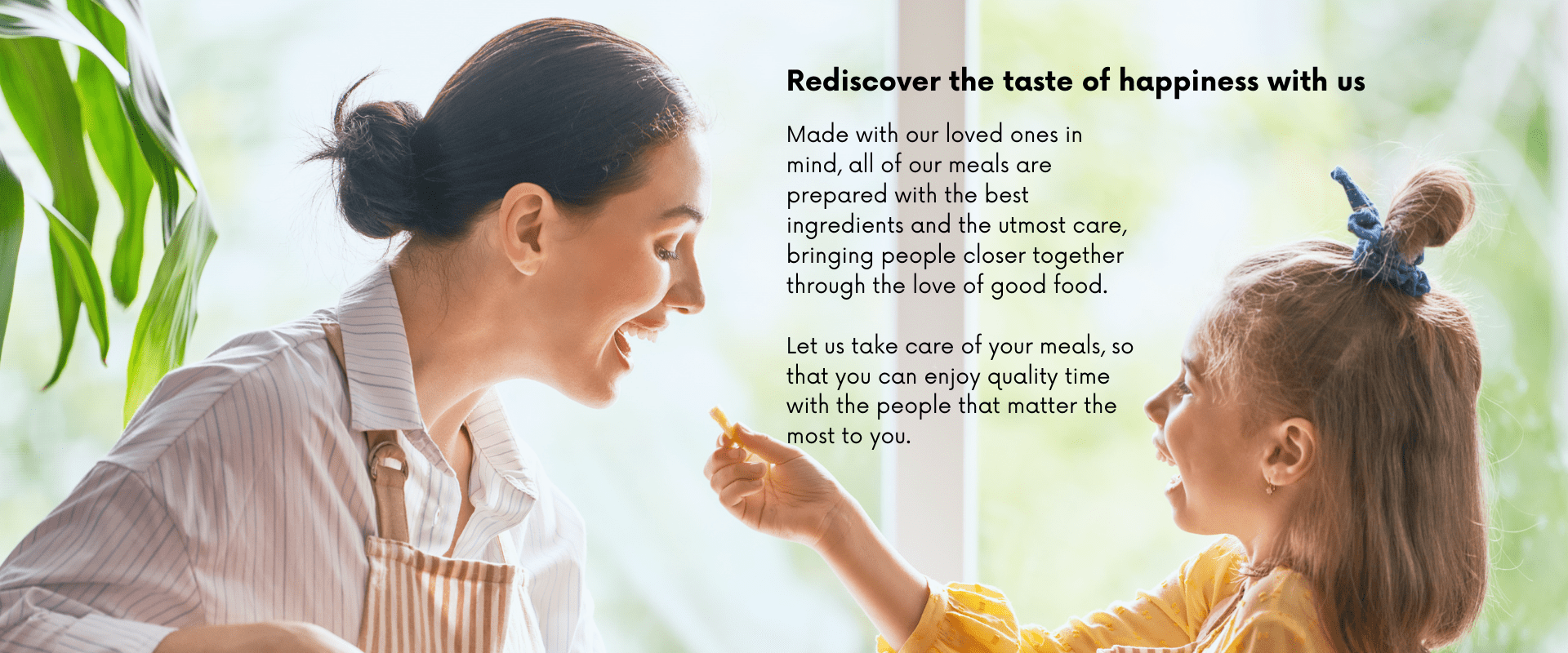 taste happiness with us, meal prepared with best ingredient, bringing people closer together through good food